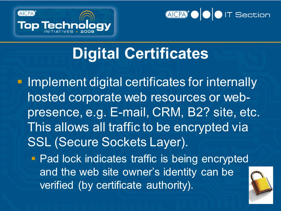 Digital Certificates  Implement digital certificates for internally hosted corporate web resources or web- presence, e.g.