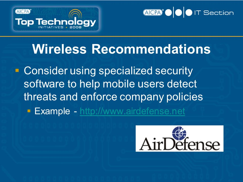 Wireless Recommendations  Consider using specialized security software to help mobile users detect threats and enforce company policies  Example - h