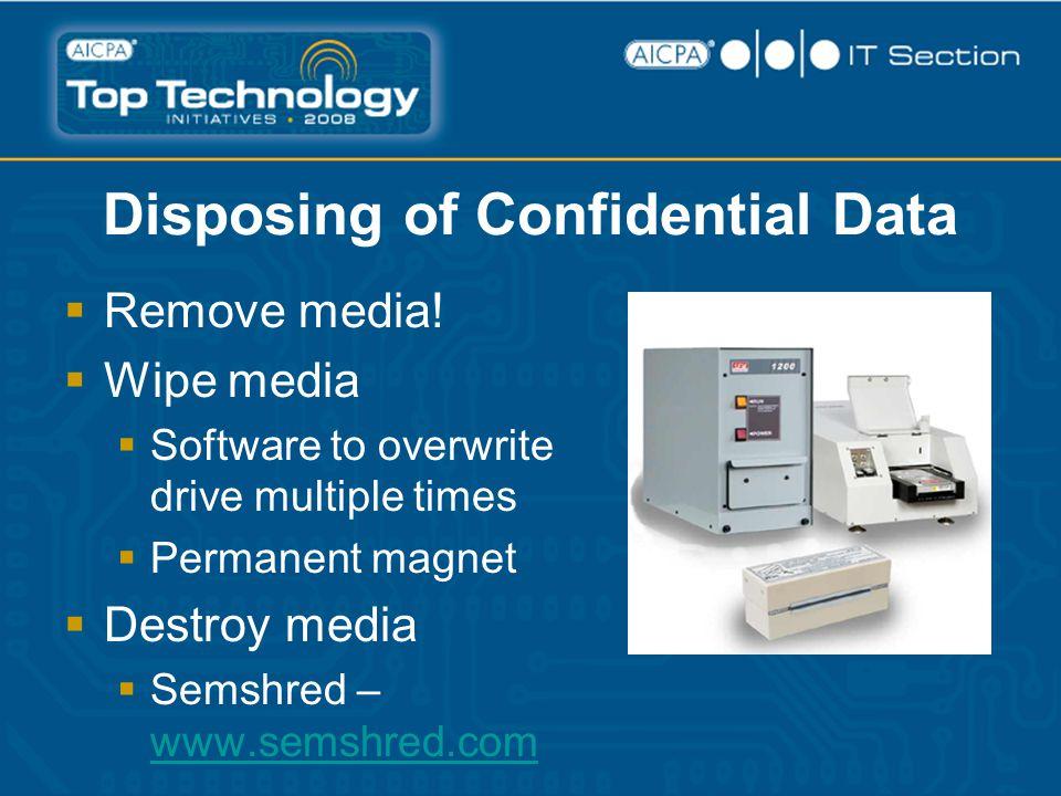 Disposing of Confidential Data  Remove media.