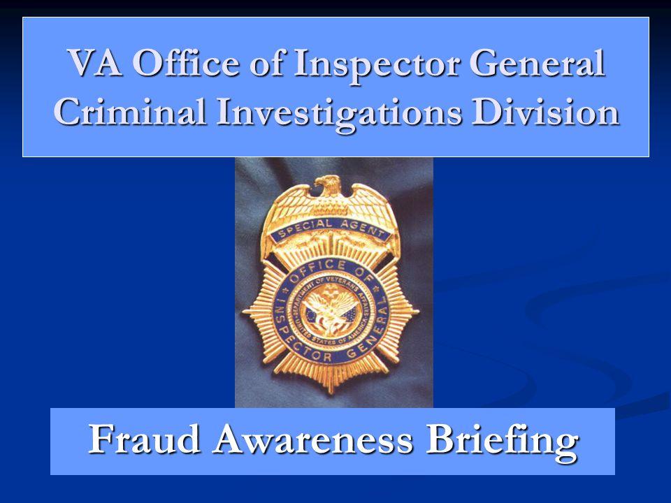 VA Office of Inspector General Criminal Investigations Division Fraud Awareness Briefing