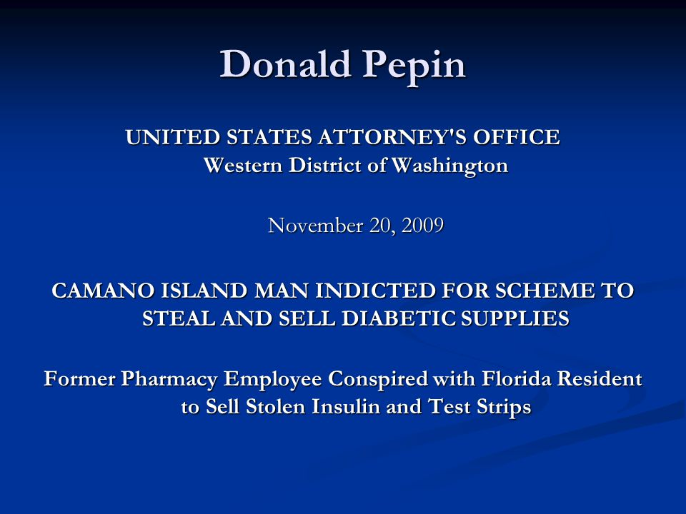 Donald Pepin UNITED STATES ATTORNEY'S OFFICE Western District of Washington November 20, 2009 CAMANO ISLAND MAN INDICTED FOR SCHEME TO STEAL AND SELL
