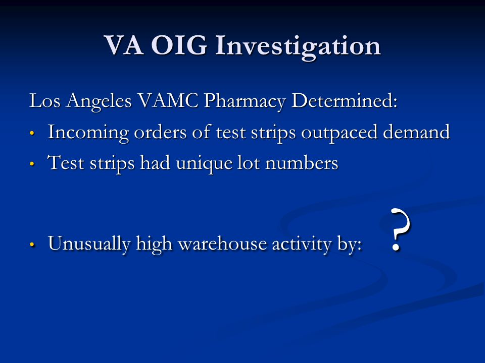 VA OIG Investigation Los Angeles VAMC Pharmacy Determined: Incoming orders of test strips outpaced demand Incoming orders of test strips outpaced dema