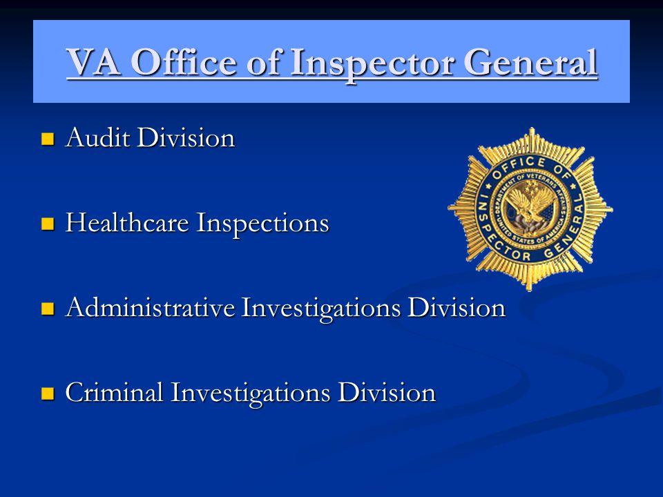 VA Office of Inspector General Audit Division Audit Division Healthcare Inspections Healthcare Inspections Administrative Investigations Division Admi