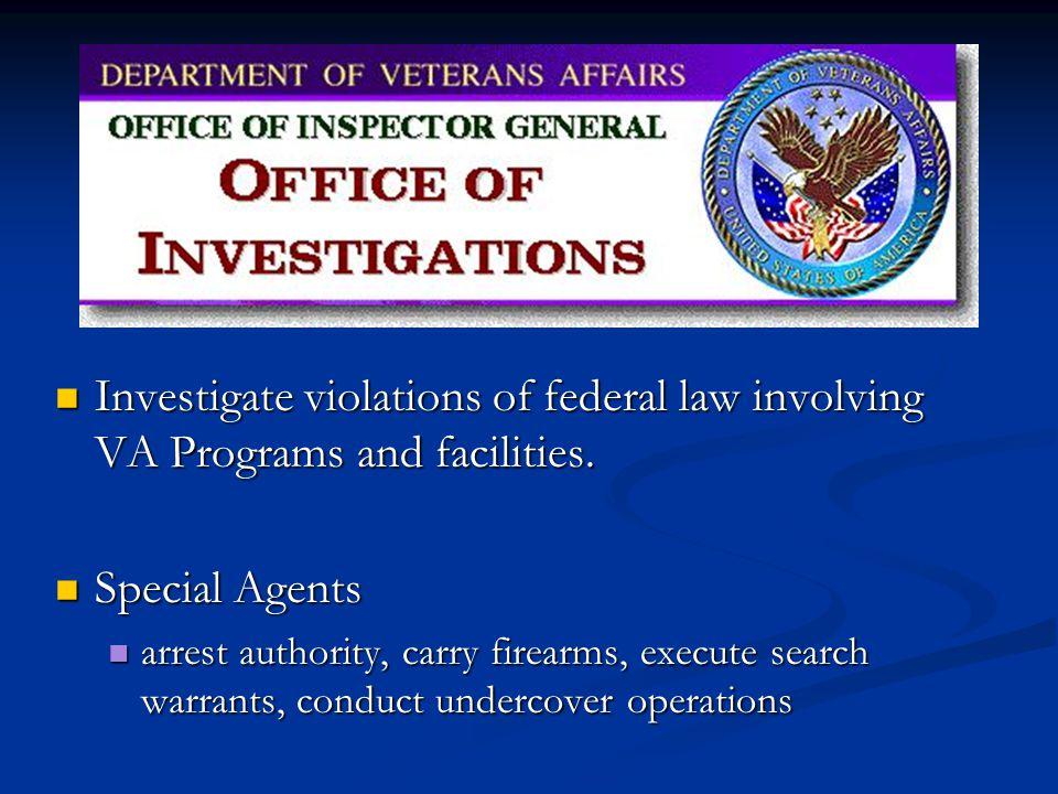 Investigate violations of federal law involving VA Programs and facilities. Investigate violations of federal law involving VA Programs and facilities