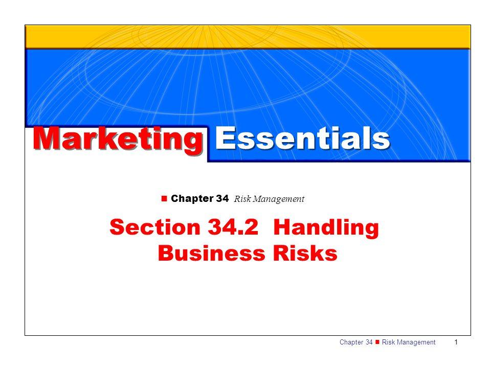 Chapter 34 Risk Management 1 Marketing Essentials Chapter 34 Risk Management Section 34.2 Handling Business Risks