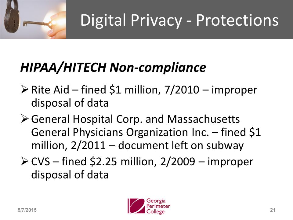Digital Privacy - Protections HIPAA/HITECH Non-compliance  Rite Aid – fined $1 million, 7/2010 – improper disposal of data  General Hospital Corp.