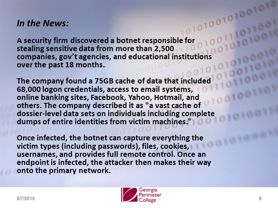 285 5/7/20158 In the News: A security firm discovered a botnet responsible for stealing sensitive data from more than 2,500 companies, gov't agencies, and educational institutions over the past 18 months.