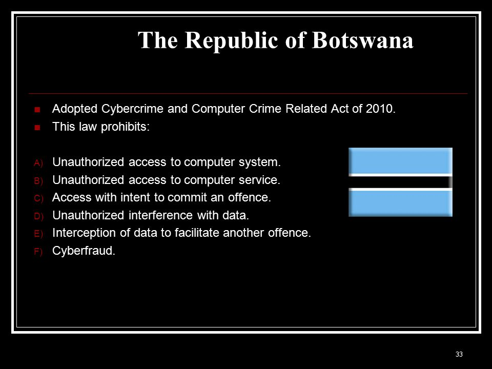 The Republic of Botswana Adopted Cybercrime and Computer Crime Related Act of 2010.