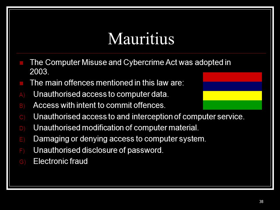 Mauritius The Computer Misuse and Cybercrime Act was adopted in 2003.
