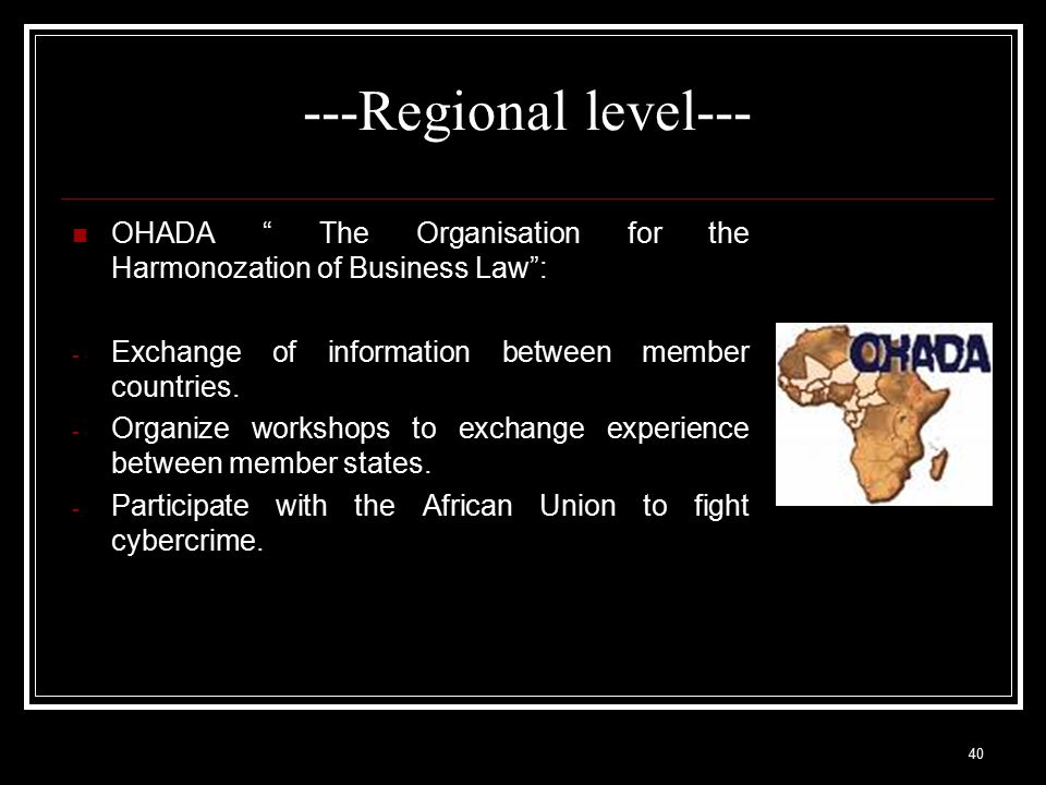 ---Regional level--- OHADA The Organisation for the Harmonozation of Business Law : - Exchange of information between member countries.