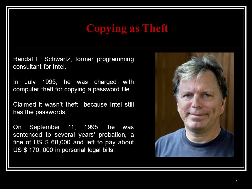 Copying as Theft 7 Randal L. Schwartz, former programming consultant for Intel.