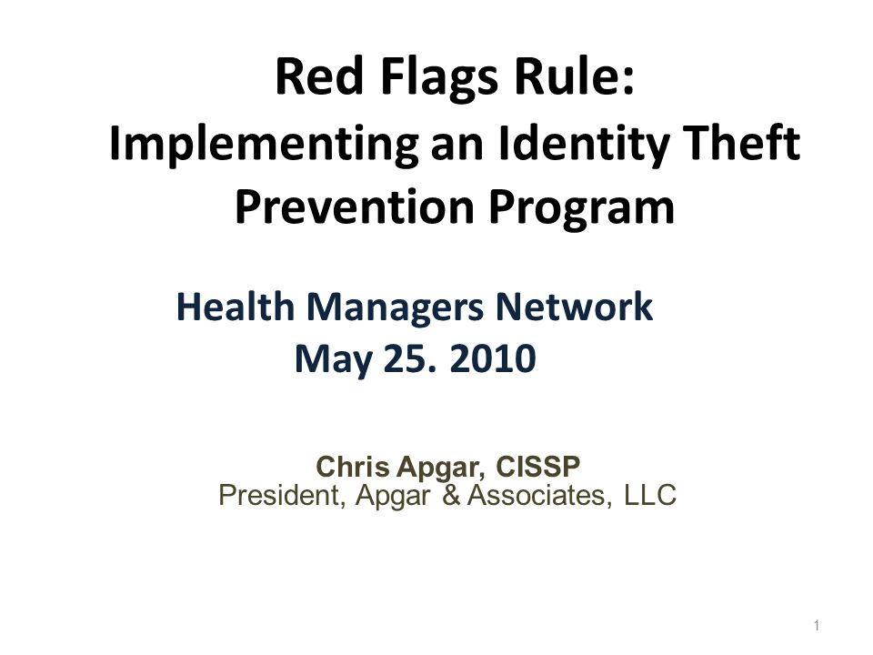 2010 © Apgar & Associates, LLC12 Identity Theft Protection Program Requirements  The Red Flags Rule requirements similar to HIPAA Security Rule and federal/state breach notification requirements  Federal and state breach notification requirements are reactive –requires notification after the breach  The Red Flags Rule is proactive – it requires implementation of appropriate protections before a breach occurs