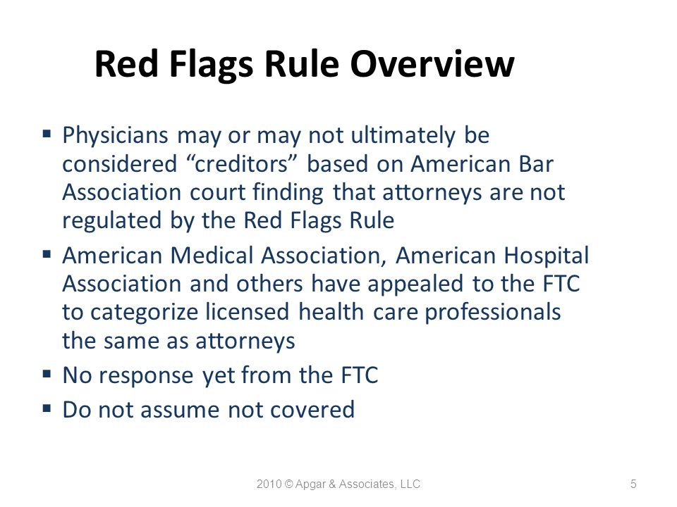 2010 © Apgar & Associates, LLC6 Red Flags Rule Overview  Requires implementation of an identity theft protection program which includes:  Risk analysis  Identification of red flags (events that may be identity theft)  Red Flag alerts  Response policies, procedures and practices (similar to a security incident response team)  Annual program review and update as necessary