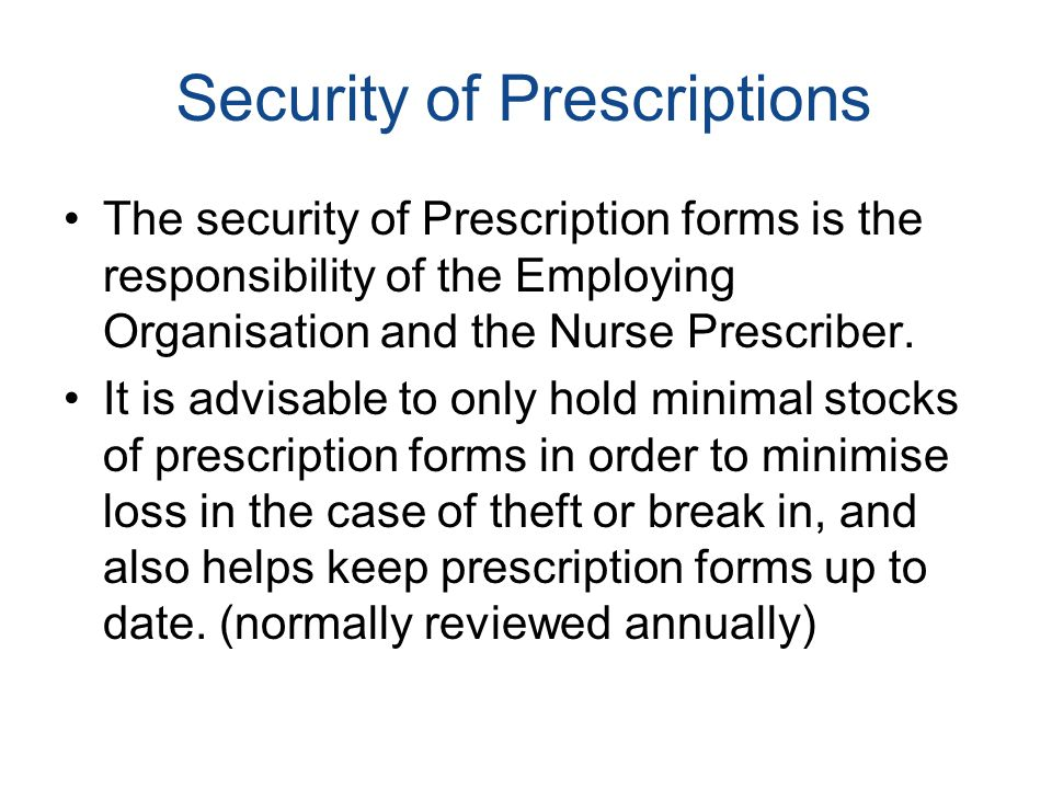 Security of Prescriptions The security of Prescription forms is the responsibility of the Employing Organisation and the Nurse Prescriber.