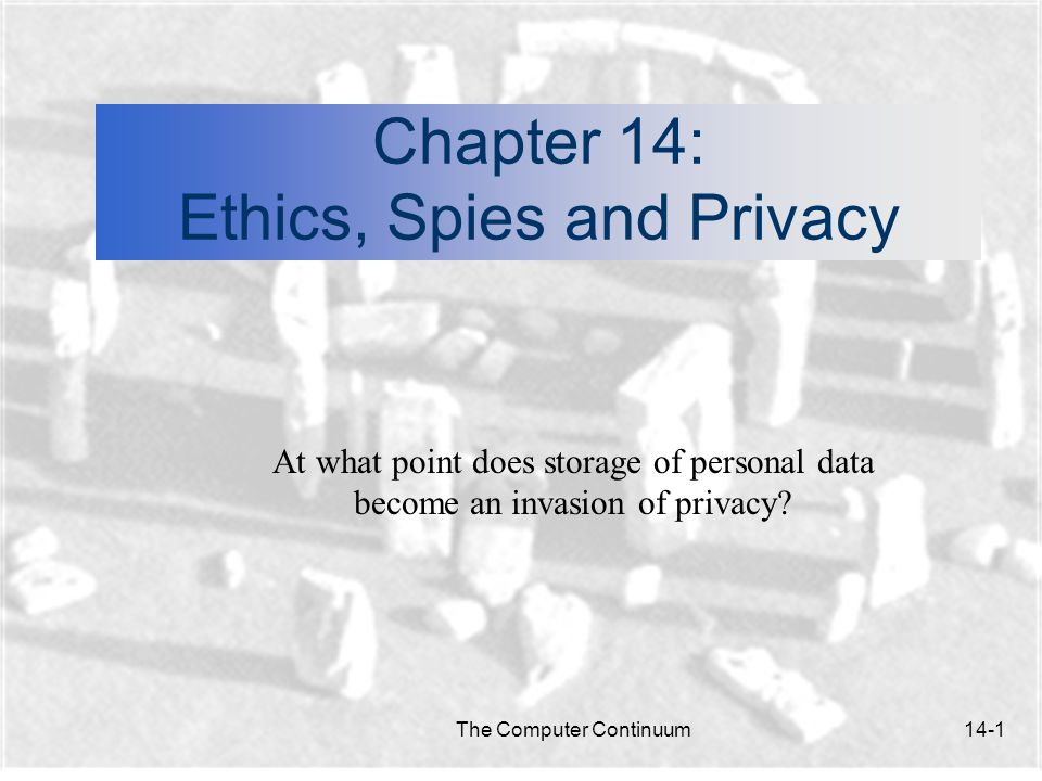 The Computer Continuum14-2 Ethics, Spies and Privacy n In this chapter: In what ways is the computer used as a criminal tool.