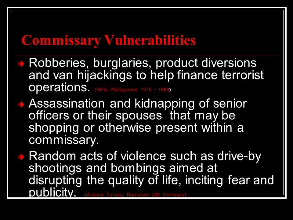 Commissary Vulnerabilities Robberies, burglaries, product diversions and van hijackings to help finance terrorist operations. (NPA, Philippines 1975 –