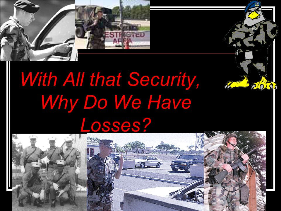With All that Security, Why Do We Have Losses?