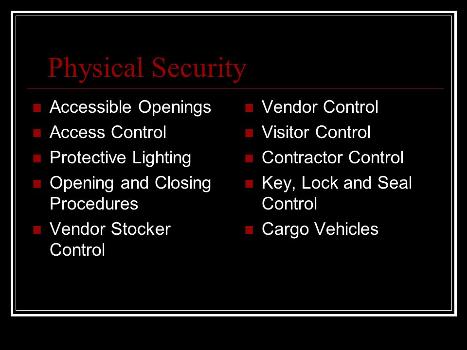 Physical Security Accessible Openings Access Control Protective Lighting Opening and Closing Procedures Vendor Stocker Control Vendor Control Visitor