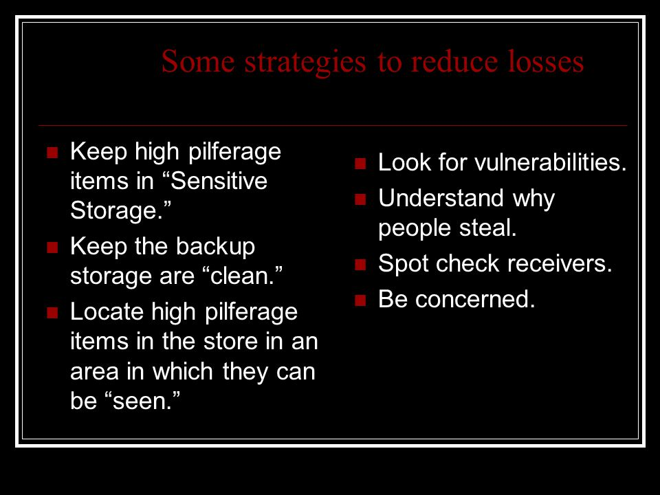 """Some strategies to reduce losses Keep high pilferage items in """"Sensitive Storage."""" Keep the backup storage are """"clean."""" Locate high pilferage items in"""