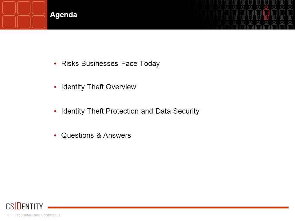 1 Proprietary and Confidential Agenda Risks Businesses Face Today Identity Theft Overview Identity Theft Protection and Data Security Questions & Answers
