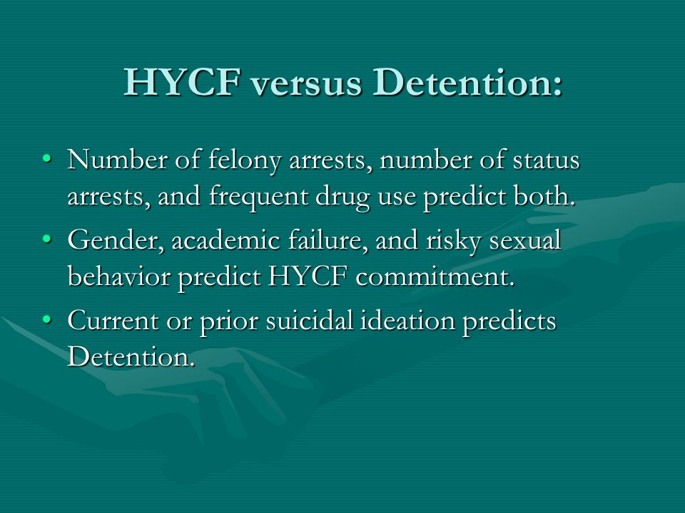 HYCF versus Detention: Number of felony arrests, number of status arrests, and frequent drug use predict both.Number of felony arrests, number of status arrests, and frequent drug use predict both.