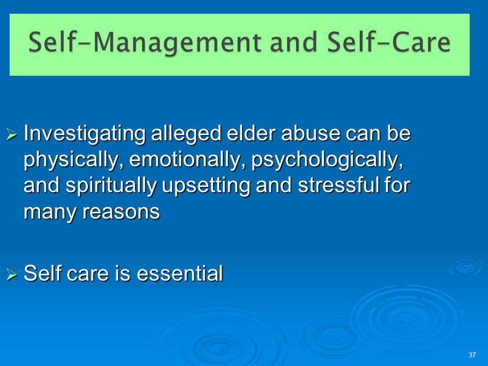 37  Investigating alleged elder abuse can be physically, emotionally, psychologically, and spiritually upsetting and stressful for many reasons  Sel