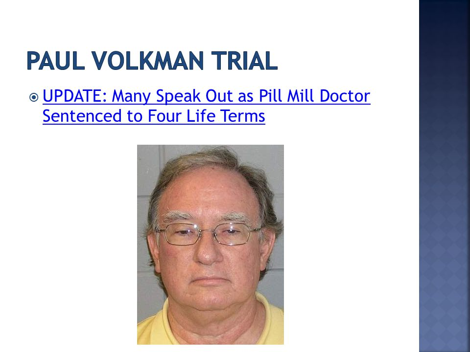  UPDATE: Many Speak Out as Pill Mill Doctor Sentenced to Four Life Terms UPDATE: Many Speak Out as Pill Mill Doctor Sentenced to Four Life Terms