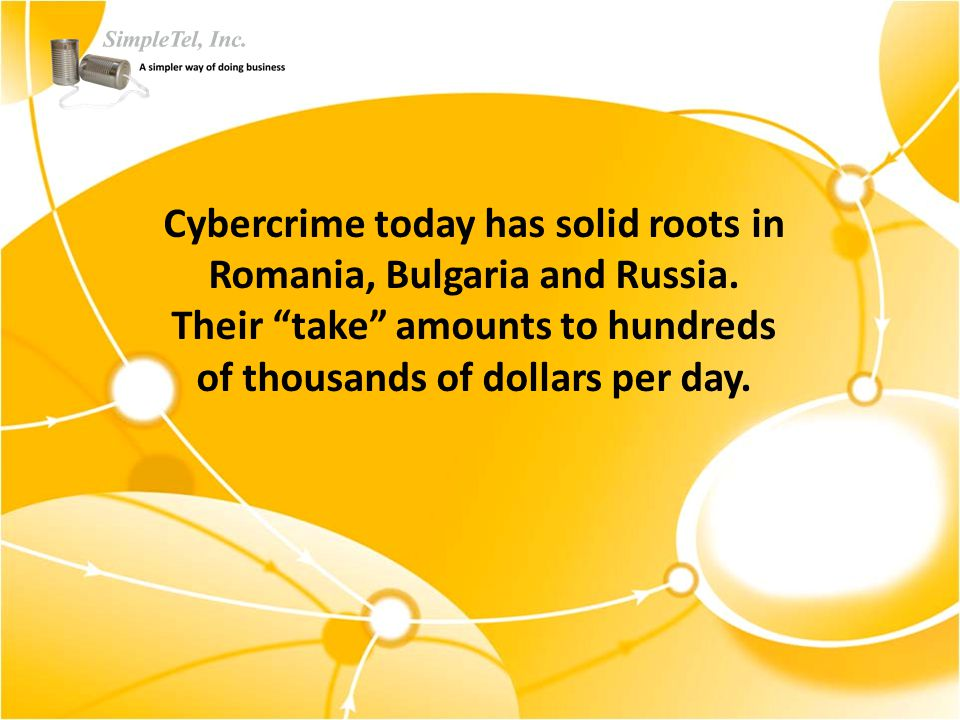 Cybercrime today has solid roots in Romania, Bulgaria and Russia.