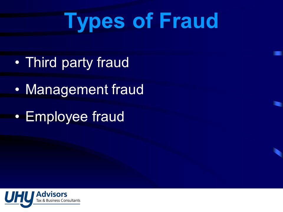 Types of Fraud Third party fraud Management fraud Employee fraud