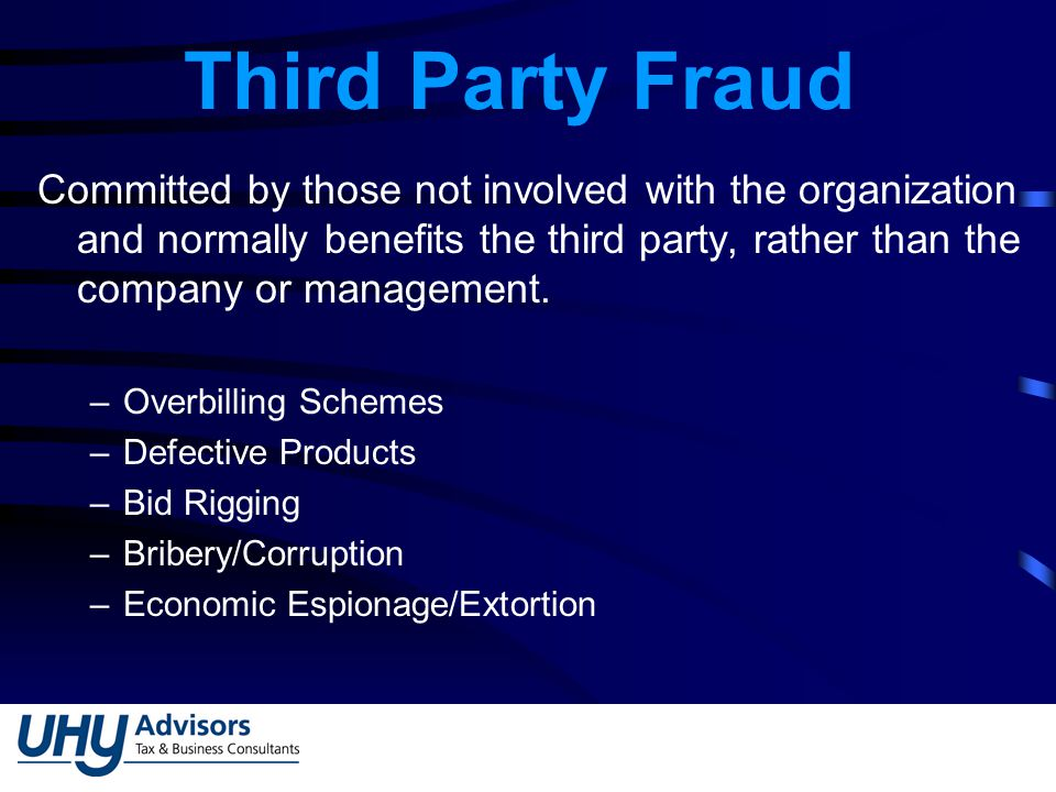 Third Party Fraud Committed by those not involved with the organization and normally benefits the third party, rather than the company or management.