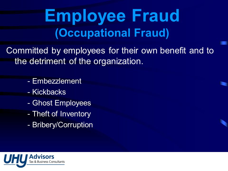 Employee Fraud (Occupational Fraud) Committed by employees for their own benefit and to the detriment of the organization.