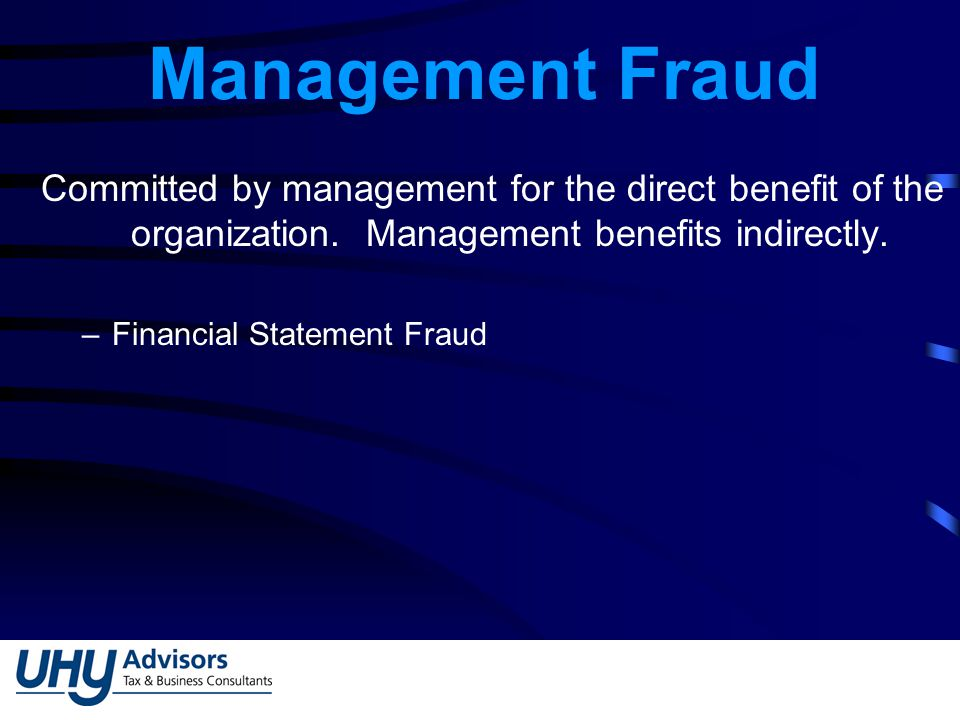 Management Fraud Committed by management for the direct benefit of the organization.