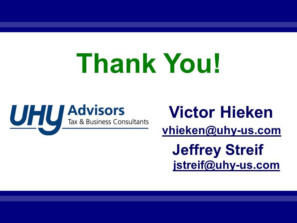 Thank You! Victor Hieken Jeffrey Streif vhieken@uhy-us.com jstreif@uhy-us.com