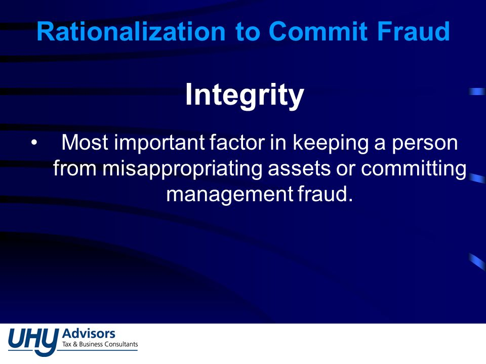 Rationalization to Commit Fraud Integrity Most important factor in keeping a person from misappropriating assets or committing management fraud.