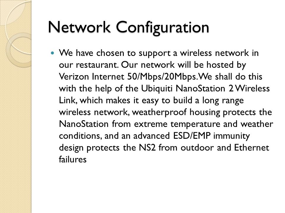 Network Configuration We have chosen to support a wireless network in our restaurant.