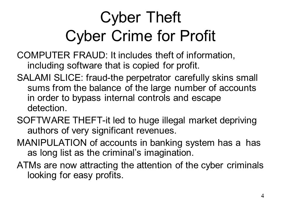 4 Cyber Theft Cyber Crime for Profit COMPUTER FRAUD: It includes theft of information, including software that is copied for profit. SALAMI SLICE: fra