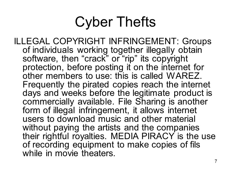 """7 Cyber Thefts ILLEGAL COPYRIGHT INFRINGEMENT: Groups of individuals working together illegally obtain software, then """"crack"""" or """"rip"""" its copyright p"""