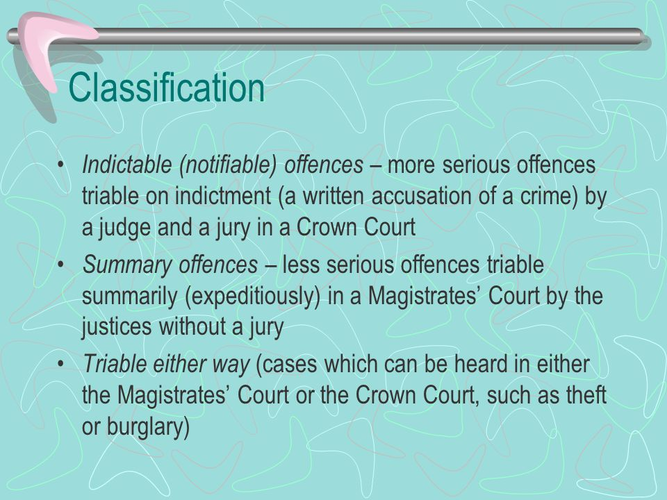 Indictable offences In the past, indictable offences were divided into treason, felonies and misdemeanors Today they are divided into: 1.