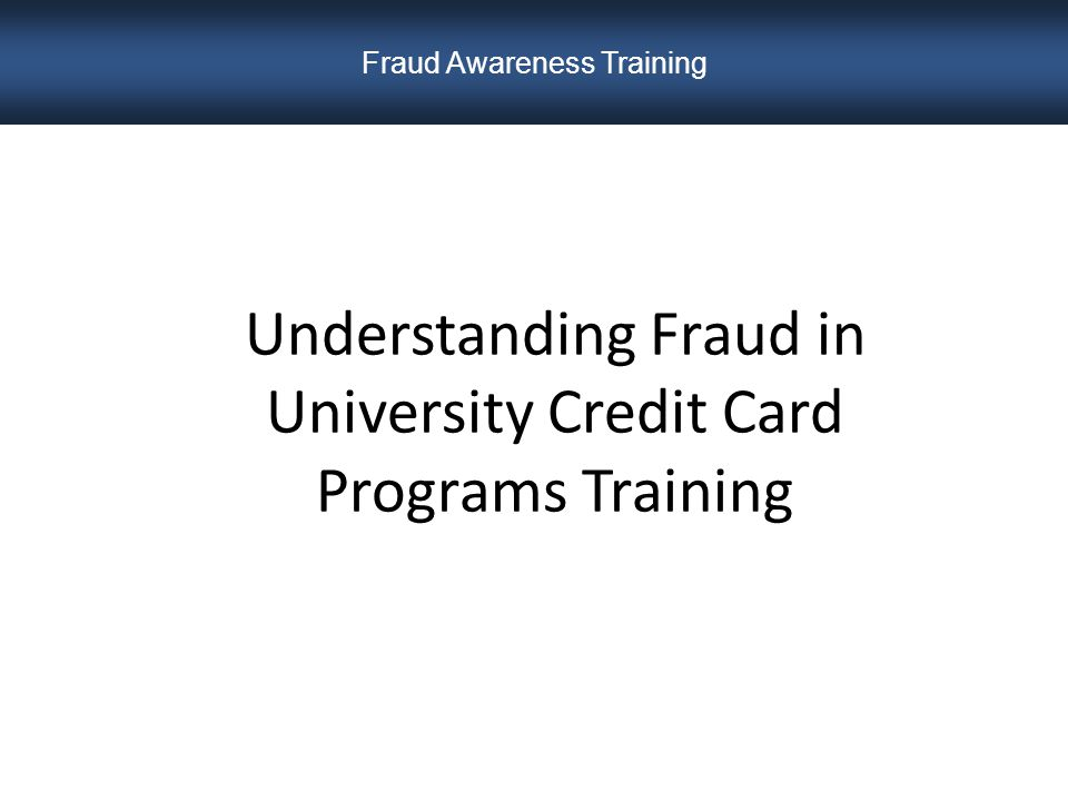 Developed By: Allen Vann Director of Internal Audit Charlene Blevens Director – College of Business Administration Finance & Administration Fraud Awareness Training