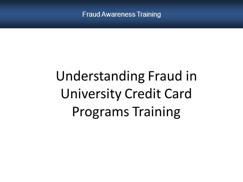 Understanding Fraud in University Credit Card Programs Training Fraud Awareness Training