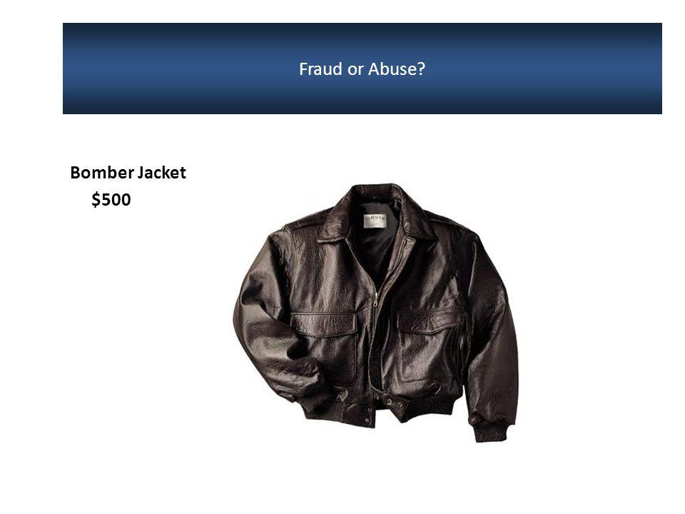 Bomber Jacket $500 Fraud or Abuse