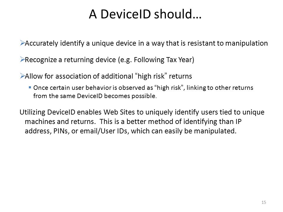 15 A DeviceID should…  Accurately identify a unique device in a way that is resistant to manipulation  Recognize a returning device (e.g.