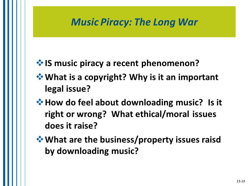 13-15 Music Piracy: The Long War  IS music piracy a recent phenomenon.