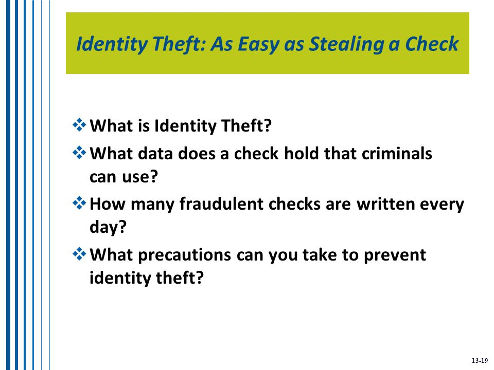 13-19 Identity Theft: As Easy as Stealing a Check  What is Identity Theft.