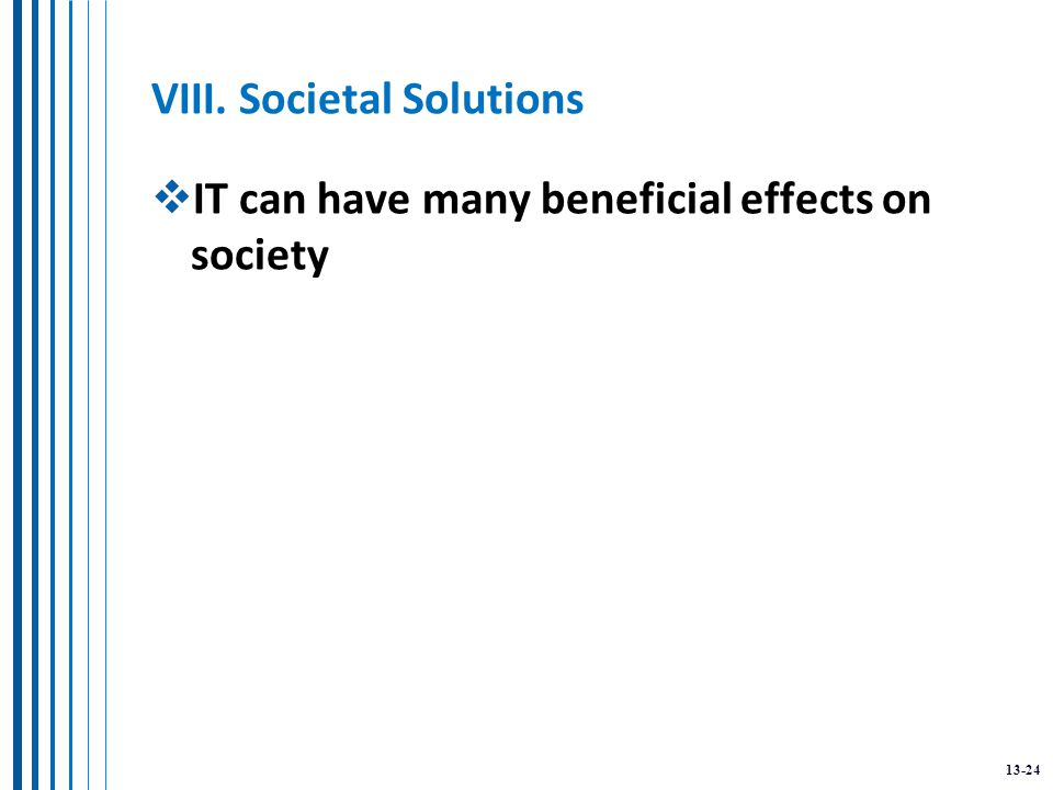 13-24 VIII. Societal Solutions  IT can have many beneficial effects on society