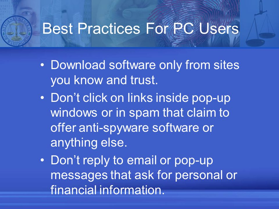 Best Practices For PC Users Download software only from sites you know and trust.