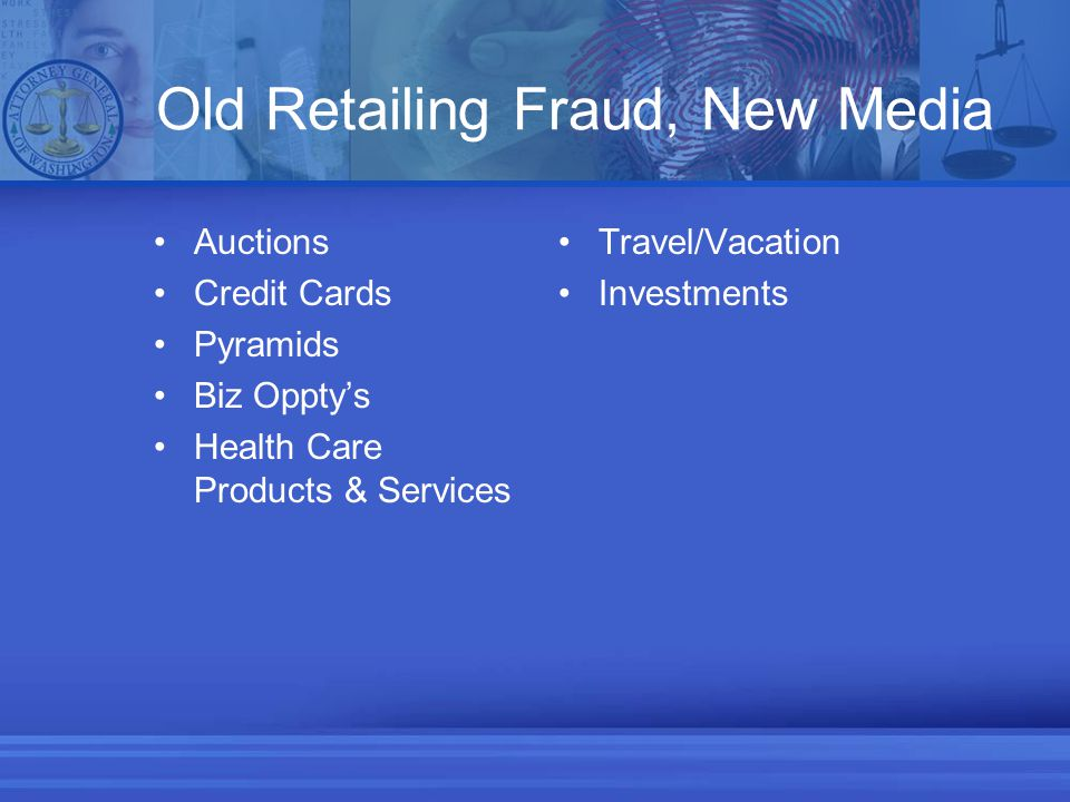 Old Retailing Fraud, New Media Auctions Credit Cards Pyramids Biz Oppty's Health Care Products & Services Travel/Vacation Investments