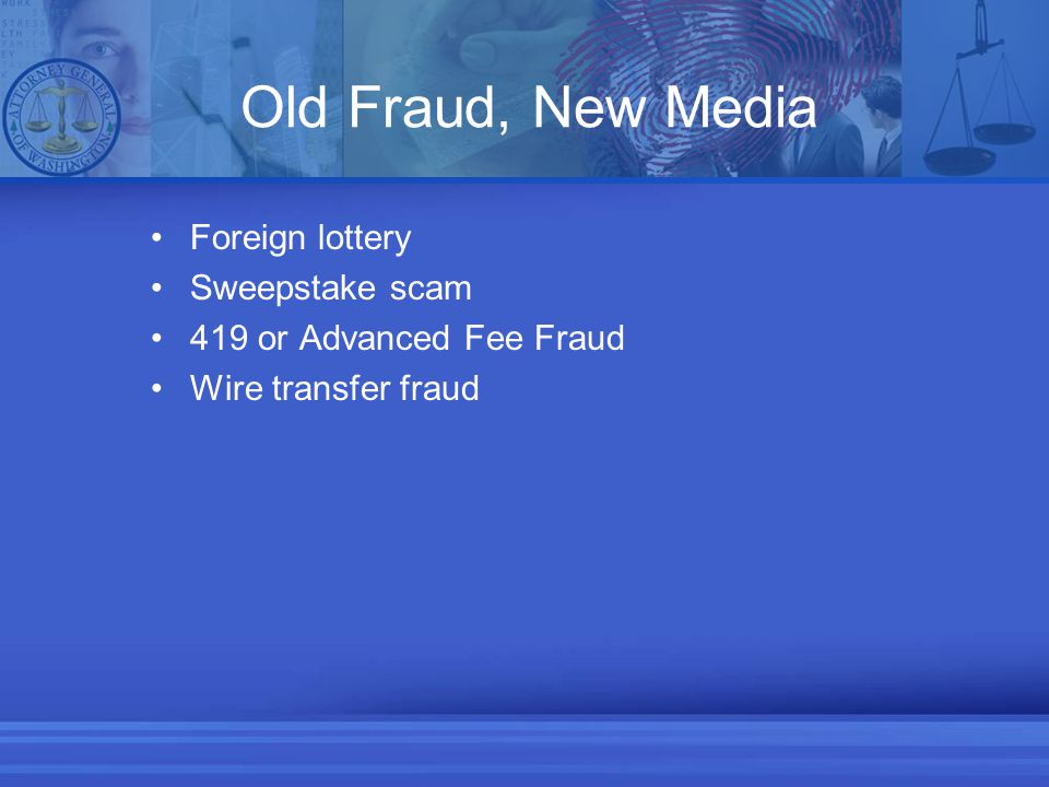 Old Fraud, New Media Foreign lottery Sweepstake scam 419 or Advanced Fee Fraud Wire transfer fraud