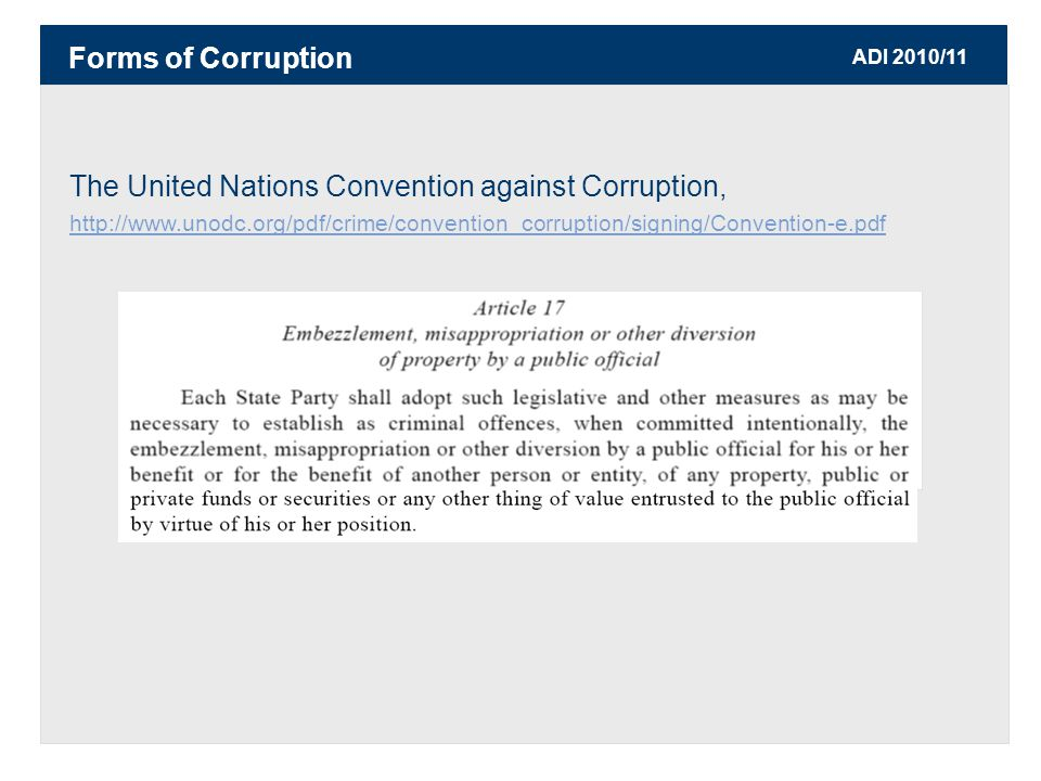 ADI 2010/11 The United Nations Convention against Corruption, http://www.unodc.org/pdf/crime/convention_corruption/signing/Convention-e.pdf http://www.unodc.org/pdf/crime/convention_corruption/signing/Convention-e.pdf Forms of Corruption