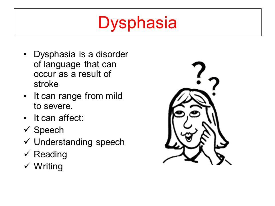 Fluent Dysphasia Normal speed and intonation Nonsense words/jargon Poor self-monitoring and awareness of errors Understanding often poor